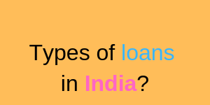 Different Types of Loans In India-When to take them?