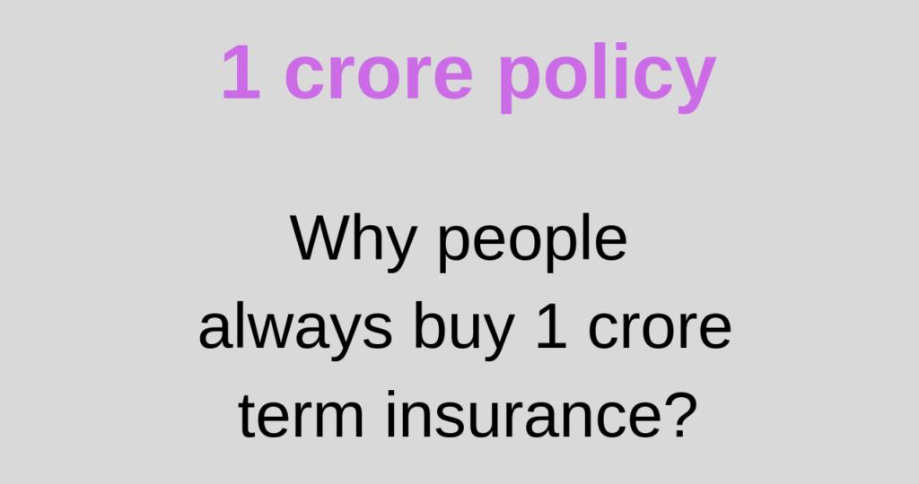 Why people always buy 1 crore term insurance?