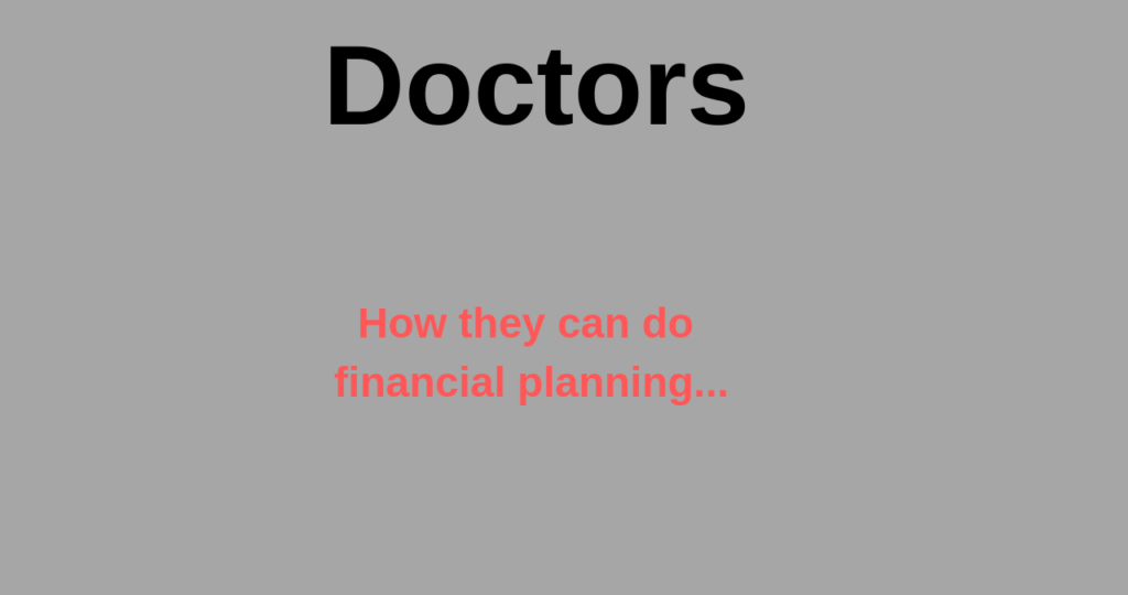 Doctors Financial Planning-How they have to do?