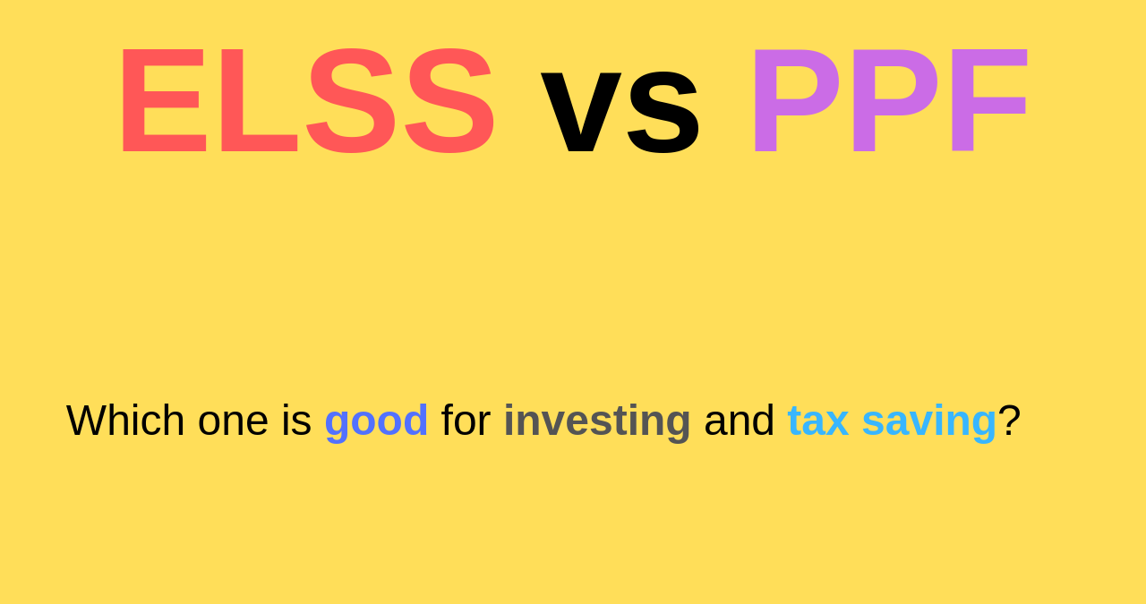 PPF vs ELSS - Which one is good for investment and tax saving?