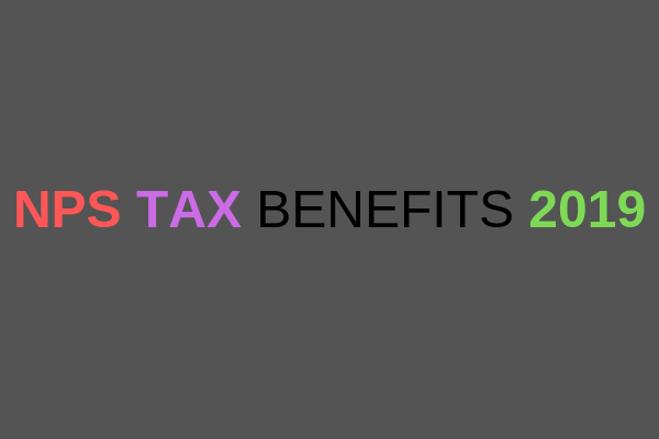 NPS Tax Benefits 2019- Under Sections 80 CCD(1), 80 CCD(2) and 80 CCD(1B).