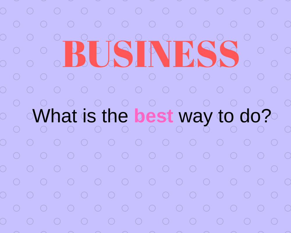 Business - What is the best way to do to get a profit?