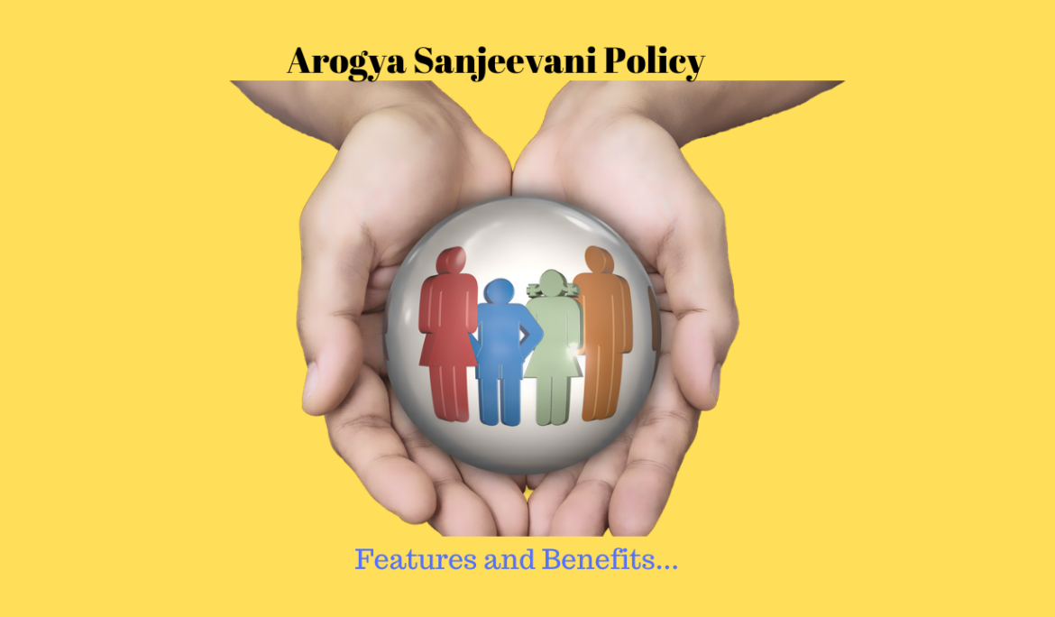 Arogya Sanjeevani Policy – What are its Features and Benefits?