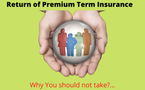 Return of Premium in Term Insurance – is it beneficial to you?
