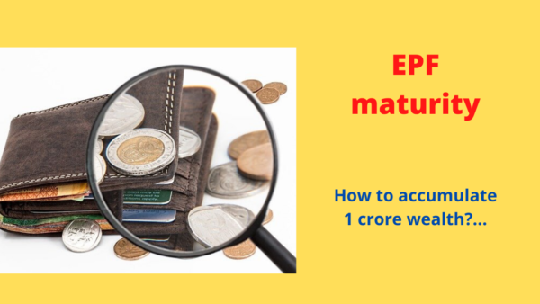 EPF Maturity – How to accumulate 1 crore wealth?