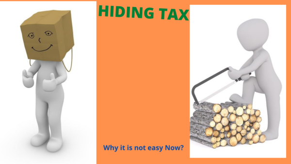 Hiding Tax – Why it is tough now, honest will be rewarded.